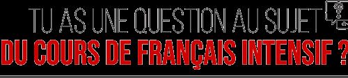 Tu-as-une-question-au-sujet-du-cours-de-français-intensif